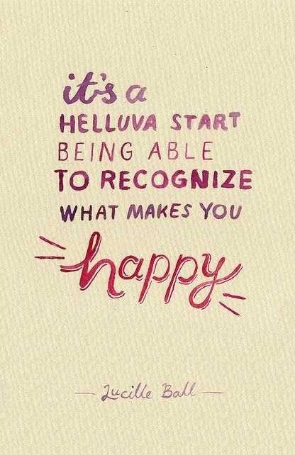 recognize what makes you happy lucille ball quote